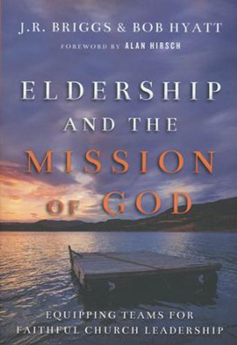 ELDERSHIP & THE MISSION OF GOD, J R BRIGSS & BOB HYATT, 9780830841189