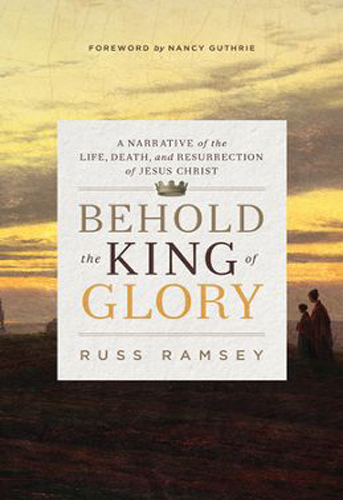 Behold The King of glory, russ ramsey, 9781433545085