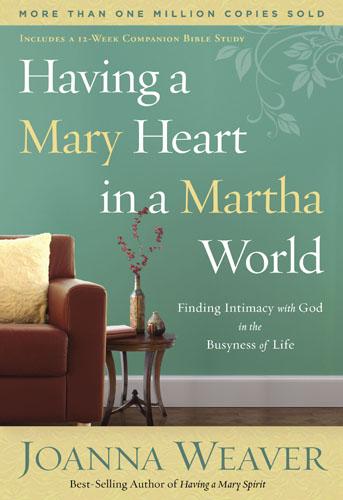 Having A Mary Heart In A Martha World, 9781578562589, Joanna Weaver