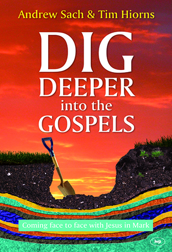 Dig Deeper Into The Gospels, 9781783591992, Andrew Sach, Tim Hiorns