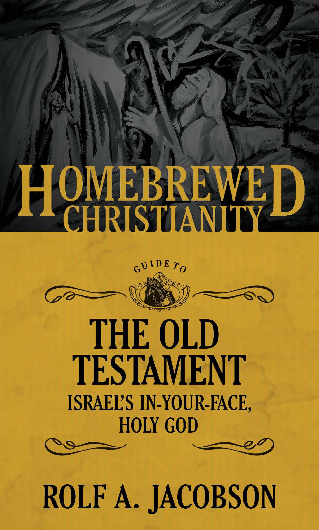 THE HOMEBREWED CHRISTIANITY GUIDE TO THE OLD TESTAMENT: ISRAEL'S  IN-YOUR-FACE, HOLY GOD · ROLF JACOBSON / KARL JACOBSON $23.00*